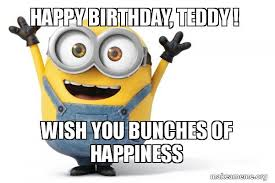 Teddy Meme - happy birthday teddy wish you bunches of happiness make a meme