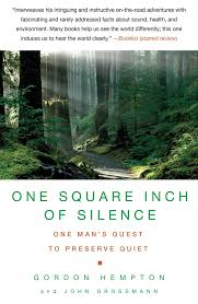 one square inch of silence one man u0027s quest to preserve quiet