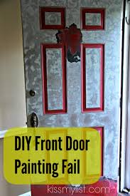 Paint A Front Door by Painting The Front Door Another Diy Fail Kiss My List