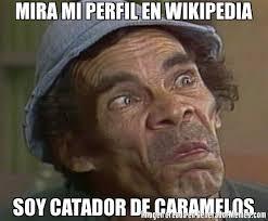 Memes Wikipedia - mira mi perfil en wikipedia soy catador de caramelos meme de don