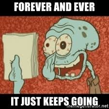 Forever And Ever Meme - forever and ever it just keeps going squidward tired meme generator
