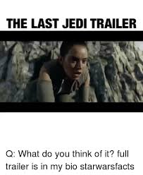 What Do You Think Meme - the last jedi trailer q what do you think of it full trailer is in