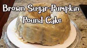 pumpkin brown sugar pound cake fall baking chef lorious