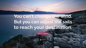 quotes about change wallpaper paulo coelho quote u201cyou can u0027t change the wind but you can adjust