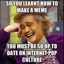 How To Make Meme Photos - so you learnt how to make a meme you must be so up to date on