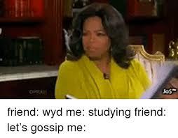 Gossip Meme - jos friend wyd me studying friend let s gossip me friends meme on