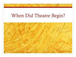 when did theatre begin ppt