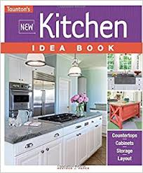 new kitchen idea new kitchen idea book taunton s idea book series j