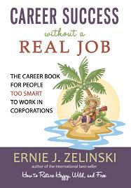 career success without a real job the career book for people too