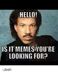 Hello Meme - hello is it memes you re looking for josh hello meme on sizzle