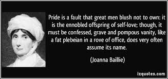 Pride Vanity Pride Is A Fault That Great Men Blush Not To Own It Is The