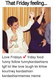 Funny Tgif Memes - 25 best memes about food kardashians lol love and tgif