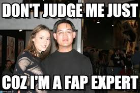 Meme Fap - don t judge me just fap expert meme on memegen