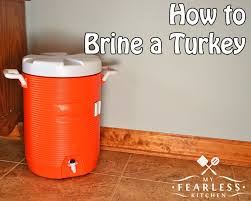 turkey brine container how to brine a turkey my fearless kitchen