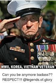 Vietnam Memes - nenbe wwii korea vietnam veteran can you be anymore badass