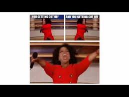 Oprah Meme You Get - oprah cut off meme gif youtube