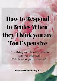 wedding planning services how to respond when brides think you are expensive use the