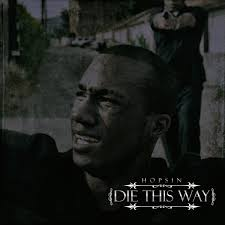 hopsin on die this way will be released