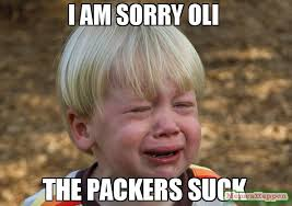 I Am Sorry Meme - i am sorry oli the packers suck meme whiner 60357 memeshappen