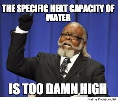 Too Damn High Meme - meme creator the specific heat capacity of water is too damn