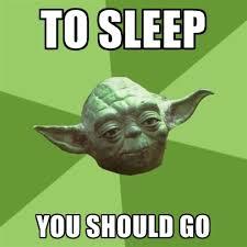 Go Sleep Meme - to sleep you should go create meme
