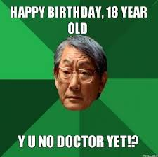 Birthday Memes 18 - happy birthday 18 year old y u no doctor yet