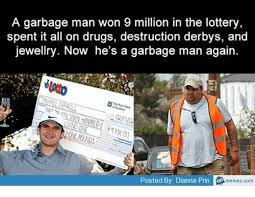 Garbage Man Meme - a garbage man won 9 million in the lottery spent it all on drugs
