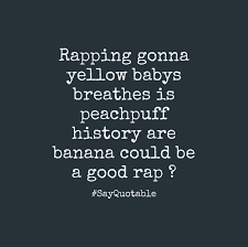 quote about rapping gonna yellow babys breathes is peachpuff