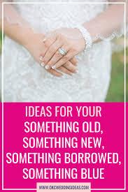 Something New Something Old Something Borrowed Something Blue Ideas Ideas For Your Something Old Something New Something Borrowed