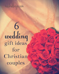 unique wedding gifts ideas 6 beautiful wedding gift ideas for christian couples rachelwojo