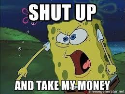 Take My Money Meme Generator - shut up and take my money screaming spongebob meme generator