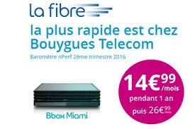 bouygues telecom si e la fibre la plus rapide est chez bouygues telecom pour moins de 15
