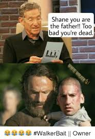 Maury Memes - shane you are the father too bad you re dead maury