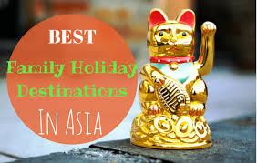 the 7 best family destinations in asia family travel