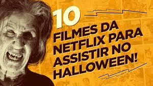 no halloween 10 filmes da netflix para assistir no halloween youtube