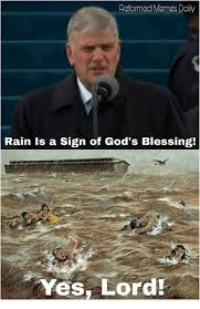 Meme Daily - reformed memes daily rain is a sign of god s blessing yes lord