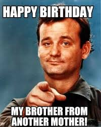 Birthday Brother Meme - meme maker happy birthday my brother from another mother