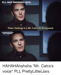 Pll Meme - pll nos ensinou que peter hastings 礬 o mr catra de rosewood hanna