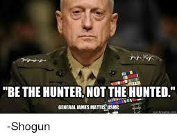 Hunter Meme - be the hunter not the hunted general james mattis usmc quick meme