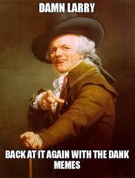 Larry Meme - damn larry back at it again with the dank memes joseph ducreux