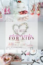 the sweetest valentines day party for kids u0026 so many diys