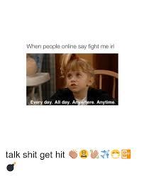 Talk Shit Meme - 25 best memes about talk shit get hit talk shit get hit memes