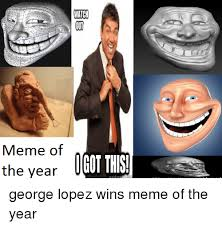 Meme Of The Year - watch meme of icot this the year george lopez wins meme of the