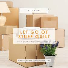 how to let go of stuff guilt declutter without feeling guilty
