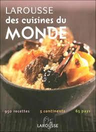 livre de cuisine du monde larousse des cuisines du monde relié collectif achat livre