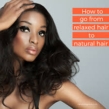 how to go from relaxed hair to natural hair natural