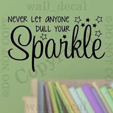 Sparkle Wall Decor Never Let Anyone Dull Your Sparkle Wall Decal Vinyl Decor Words