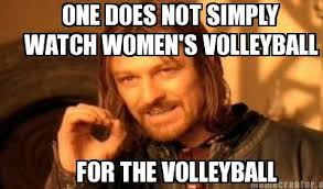 Volleyball Meme - meme creator one does not simply for the volleyball watch women s
