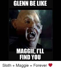 Asthma Sloth Meme - glenn be like maggieill find you sloth maggie forever