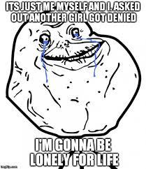 Forever Lonely Meme - forever alone memes imgflip